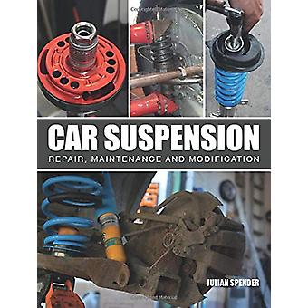 Car Suspension - Repair - Maintenance and Modification by Julian Spend