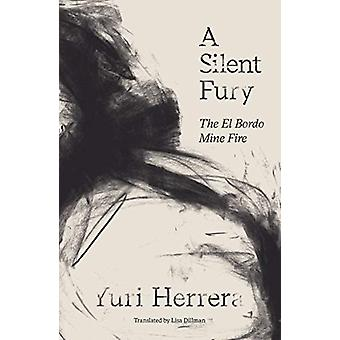 A Silent Fury - The El Bordo Mine Fire by Yuri Herrera - 9781911508786