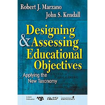 Designing and Assessing Educational Objectives - Applying the New Taxo