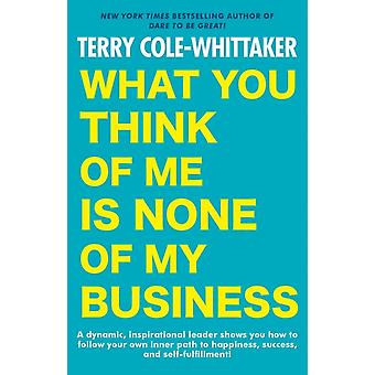 What You Think Of Me Is None Of My Business by ColeWhittaker & Terry