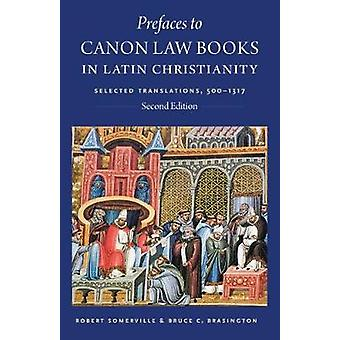 Prefaces to Canon Law Books in Latin Christianity: Selected Translations 500-1317 Second Edition