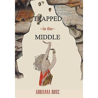 Trapped in the Middle by Adrianna Rose - 9781481731324 Book