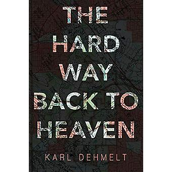 The Hard Way Back to Heaven by Karl Dehmelt - 9781627200653 Book