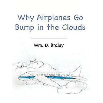 Why Airplanes Go Bump in the Clouds by Wm D Braley - 9781640279100 Bo