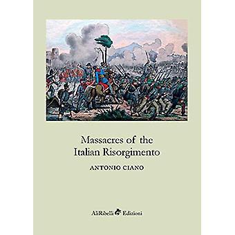 Massacres of the Italian Risorgimento by Antonio Ciano - 978883346103