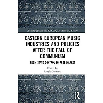 Eastern European Music Industries and Policies after the Fall of Communism by Edited by Patryk Galuszka