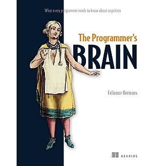 The Programmers Brain What every programmer needs to know about cognition by Felienne Hermans