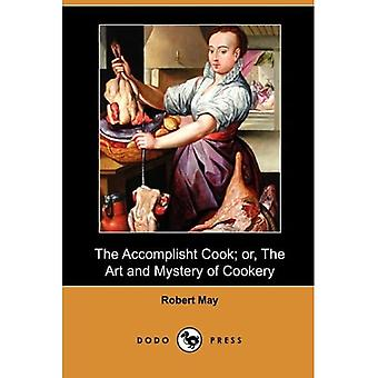 The Accomplisht Cook; or, The Art and Mystery of Cookery