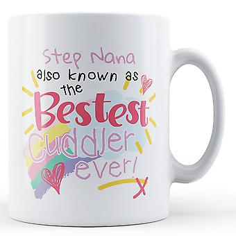 Step Nana Also Known As The Bestest Cuddler Ever! - Printed Mug