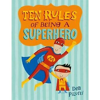 Ten Rules of Being a Superhero by Deb Pilutti - 9780805097597 Book