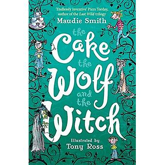The Cake - the Wolf and the Witch by Maudie Smith - 9781444015607 Book