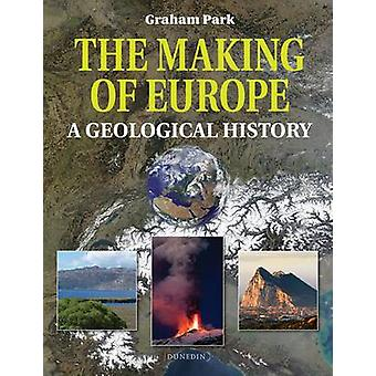 Making of Europe - A Geological History by Graham Park - 9781780460239