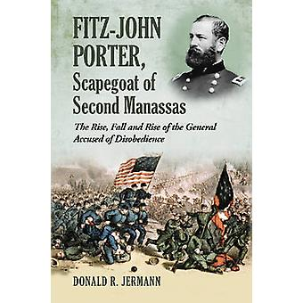Fitz-John Porter - Scapegoat of Second Manassas - The Rise - Fall and