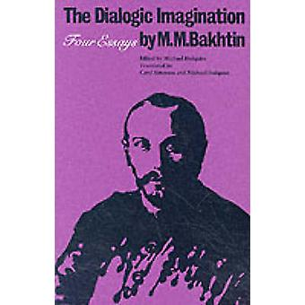 The Dialogic Imagination - Four Essays by M. M. Bakhtin - Michael Holq