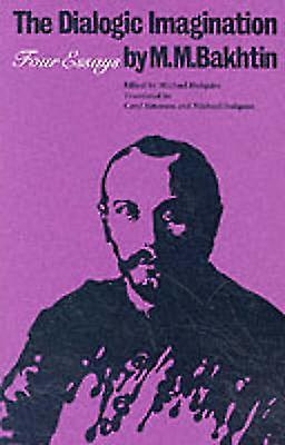 The Dialogic Imagination - Four Essays by M. M. Bakhtin - Michael Holq