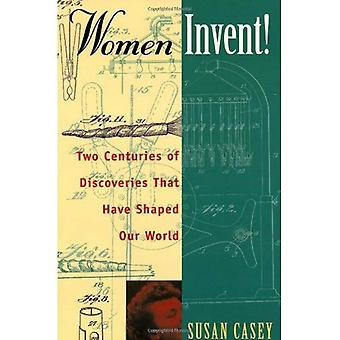 Women Invent: Two Centuries of Discoveries That Have Shaped Our World