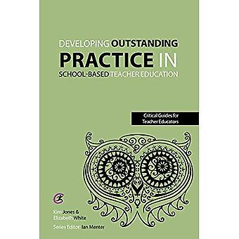Developing Outstanding Practice in School-Based Teacher Education (Critical Guides for Teacher Educators)