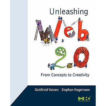 Unleashing Web 2.0 From Concepts to Creativity by Vossen & Gottfried