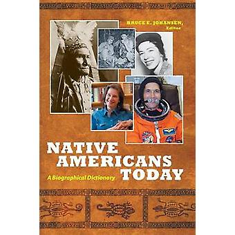 Native Americans Today A Biographical Dictionary by Johansen & Bruce