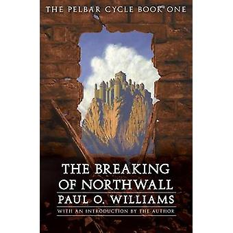The Breaking of Northwall by Williams & Paul O.