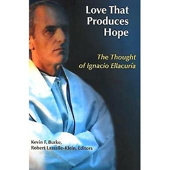 Love That Produces Hope The Thought of Ignacio Ellacuria by Burke & Kevin F.