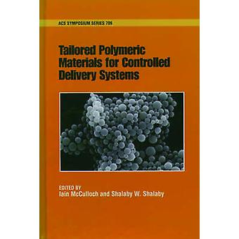 Tailored Polymeric Materials for Controlled Delivery Systems by McCulloch & Iain