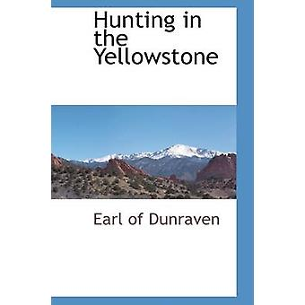 Jagd in den Yellowstone von Dunraven & Graf von