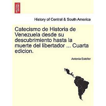 Catecismo de Historia de Venezuela desde su descubrimiento hasta la muerte del libertador... Cuarta edicion. door Esteller & Antonia
