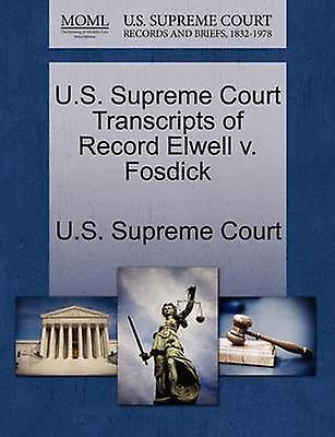U.S. Supreme Court Transcripts of Record Elwell v. Fosdick by U.S. Supreme Court