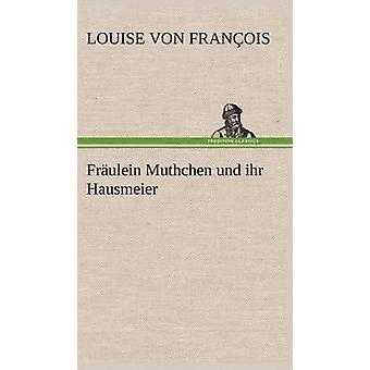 Fraulein Muthchen Und Ihr Hausmeier by Fran Ois & Louise Von