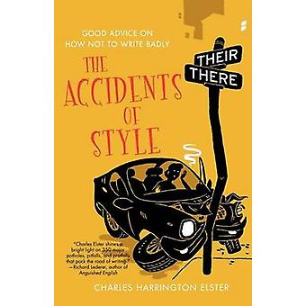The Accidents of Style - Good Advice on How Not to Write Badly by Char