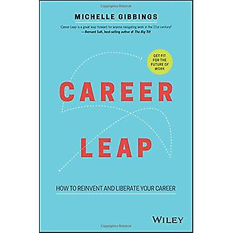 Career Leap - How to Reinvent and Liberate Your    Career by Gibbings
