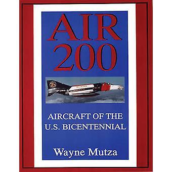 Air 200 - Aircraft of the U.S.Bicentennial by Wayne Mutza - 9780764303