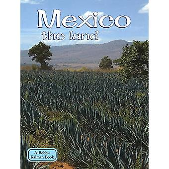 Mexico the Land (3rd Revised edition) by Bobbie Kalman - 978077879661