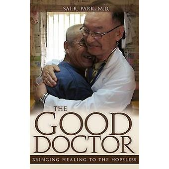 The Good Doctor - Bringing Healing to the Hopeless by Sai R Park - 978