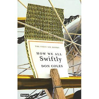 How We All Swiftly - The First Six Books by Don Coles - W. J. Keith -