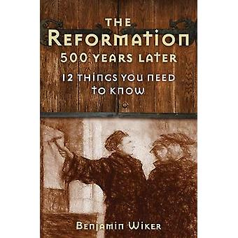 The Reformation 500 Years Later - 12 Things You Need to Know by Benjam