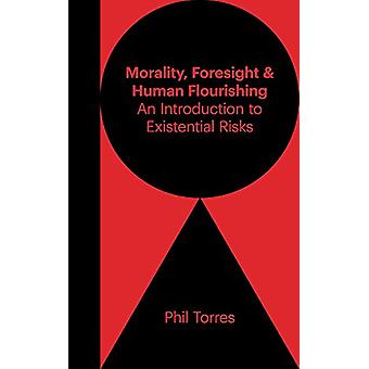 Morality - Foresight - and Human Flourishing - An Introduction to Exis