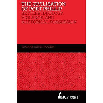 De beschaving van Port Phillip: kolonist ideologie, geweld en retorische bezit
