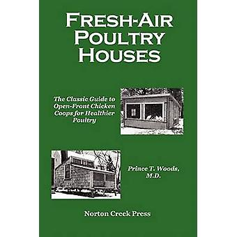 FreshAir Poultry Houses The Classic Guide to OpenFront Chicken Coops for Healthier Poultry by Woods & Prince T.