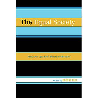 Equal Society Essays on Equality in Theory and Practice by Hull & George
