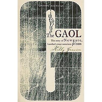 De Gaol: Het verhaal van Newgate - Londen's meest beruchte gevangenis