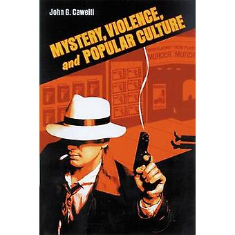 Mystery Violence and Popular Culture by Cawelti & John G.