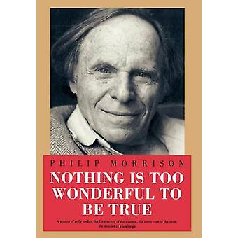 Nothing Is Too Wonderful to Be True von Morrison & Philip