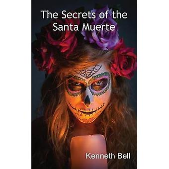 The Secrets of the Santa Muerte by Bell & Kenneth