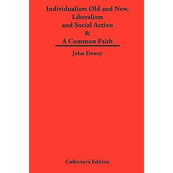 Individualism Old and New  Liberalism and Social Action  A Common Faith by Dewey & John