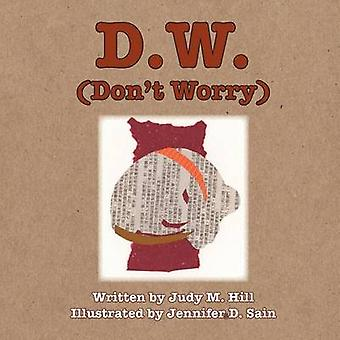 D.W. Dont Worry by Judy & Hill M.