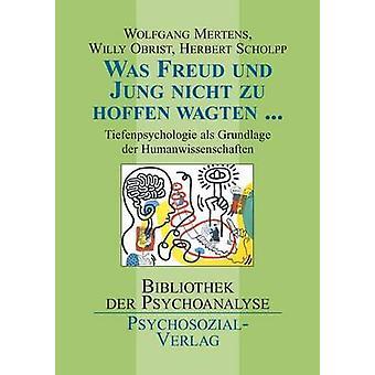 Was Freud und Jung nicht zu hoffen wagten ... by Mertens & Wolfgang M.