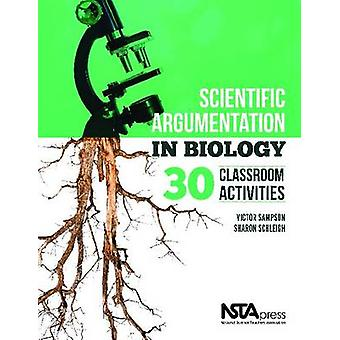 Scientific Argumentation in Biology - 30 Classroom Activities by Victo