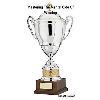 Mastering The Mental Side Of Winning by Solivan & Ernest